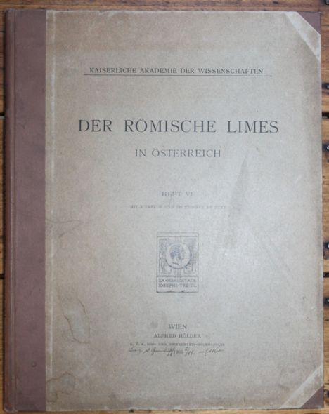 Kaiserliche Akademie der Wissenschaften  Der Römische Limes in Österreich  Heft 6  mit 2 Tafeln und 109 Figuren im Text