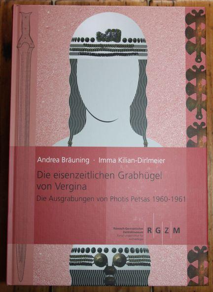 Die eisenzeitlichen Grabhügel von Vergina  Die Ausgrabungen von Photis Petsas 1960-1961 Monographien des RGZM , Band 119