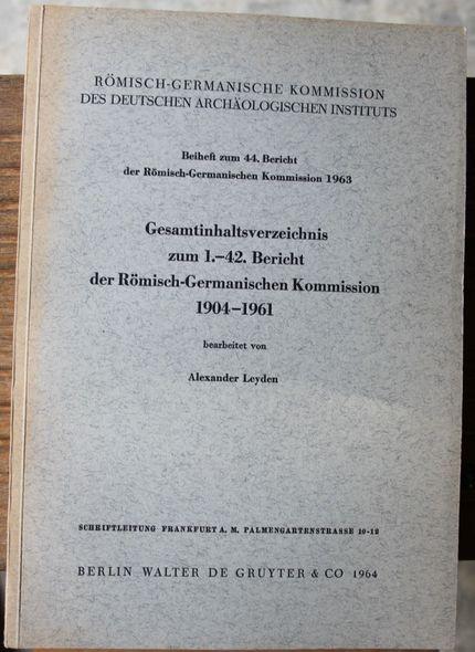 Beiheft zum 44.  Bericht der Römisch Germanischen Kommission  1963 Gesamtinhaltsverzeichnis zum 1.-42. Bericht der Römisch-Germanischen Kommission 1904-1961