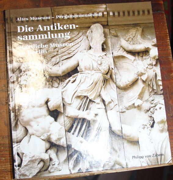 Die Antikensammlung. Altes Museum - Pergamonmuseum 2. vollständig neu bearbeitete Auflage