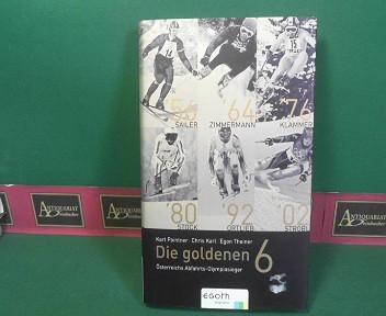 Pointner, Karl, Chris Karl und Egon Theiner: Die goldenen 6 - Österreichs Abfahrts-Olympiasieger. 1.Auflage,