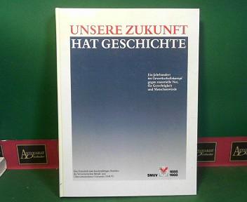 Unsere Zukunft hat Geschichte - Ein Jahrhundert im Gewerkschaftskampf gegen materielle Not, für Gerechtigkeit und Menschenwürde - Eine Festschrift zum hundertjährigen Bestehen des Schweizerischen Metall- und Uhrenarbeitnehmer-Verbandes (SMUV). 1.Auflage,