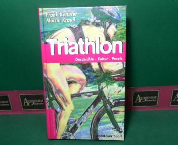 Triathlon - Geschichte, Kultur, Training. 1.Auflage,
