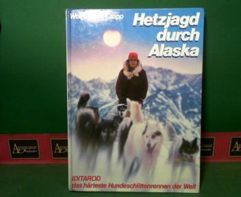 Hetzjagd durch Alaska - IDITAROD - das härteste Hundeschlittenrennen der Welt. 1.Auflage,