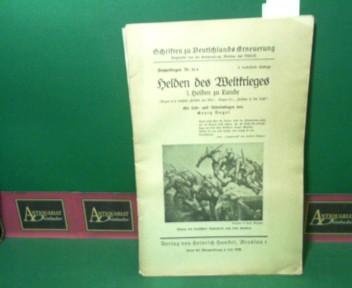 Helden des Weltkrieges I: Helden zu Lande. (= Schriften zu Deutschlands Erneuerung, Nr.21a). 8.Auflage,