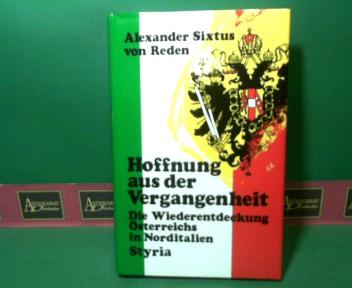 Hoffnung aus der Vergangenheit - Die Wiederentdeckung Österreichs in Norditalien. 1. Aufl.