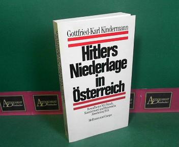 Hitlers Niederlage in Österreich - bewaffneter NS-Putsch, Kanzlermord und Österreichs Abwehrsieg 1934. 1.Auflage,