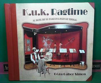 K.u.k. Ragtime - Die Ragtime Ära der österreichsch-ungarischen Monarchie. 1.Auflage,