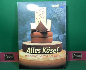 Alles Käse - Die besten Sorten der Welt. 1.Auflage,