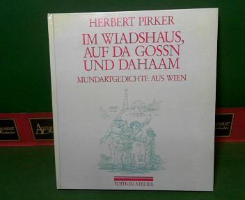 Pirker, Herbert und Johannes Hickel: Im Wiadshaus, auf da Gossn und dahaam - Mundart-Gedichte aus Wien. 1.Auflage,