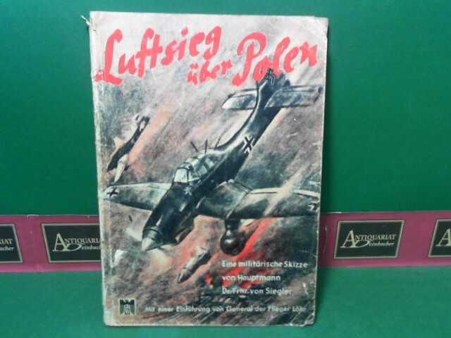 Siegler, Freiherr von : Luftsieg über Polen - Eine militärische Skizze. - Mit einer Einführung von General der Flieger Löhr. (= Adler-Bücherei). 1.Auflage,