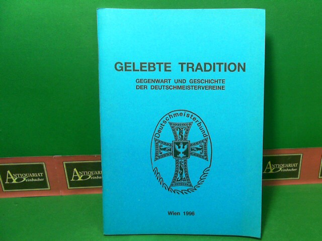 Senekowitsch, Martin: Gelebte Tradition - Gegenwart und Geschichte der Deutschmeistervereine. 1.Auflage,