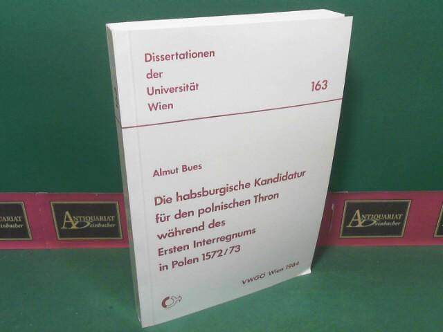 Die habsburgische Kandidatur für den polnischen Thron während des Ersten Interregnums in Polen 1572-73. (= Dissertationen der Universität Wien, Band 163). 1.Auflage,