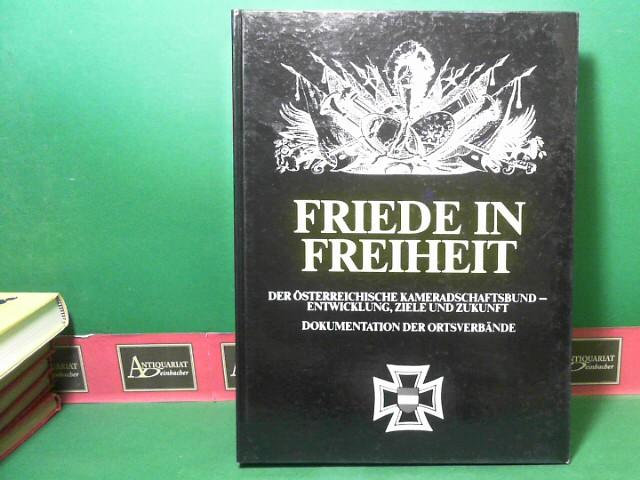 Friede in Freiheit - Der Österreichische Kameradschaftsbund - Entwicklung, Ziele und Zukunft. Dokumentation der Ortsverbände. - Ausgabe Niederösterreich / Burgenland. 1.Auflage,