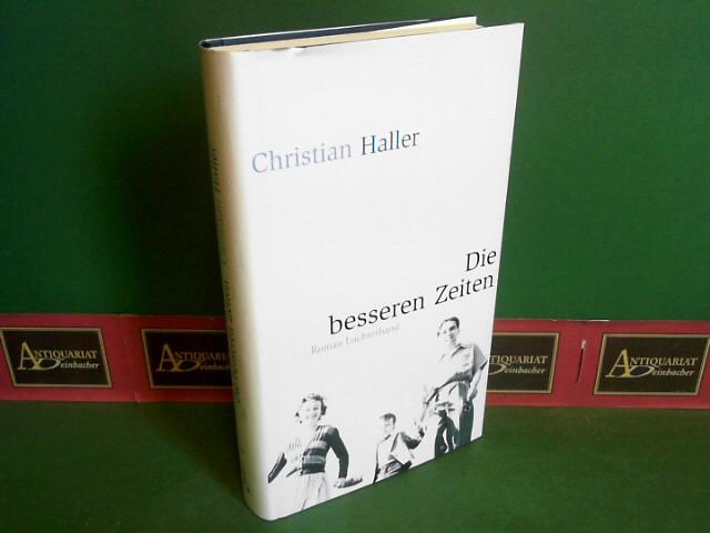 Die besseren Zeiten - Roman. 1.Auflage,