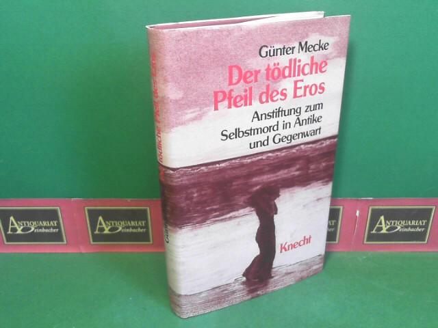 Der tödliche Pfeil des Eros - Anstiftung zum Selbstmord in Antike und Gegenwart. 1.Auflage,