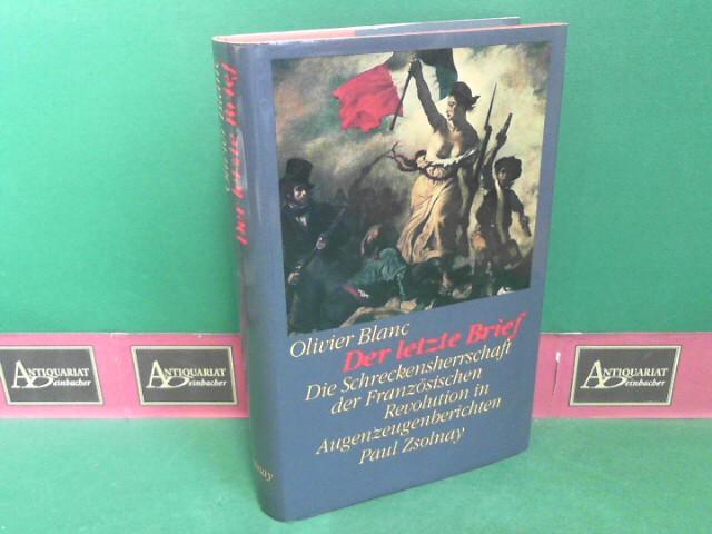 Der letzte Brief - Die Schreckensherrschaft der Französischen Revolution in Augenzeugenberichten. 1.Auflage,