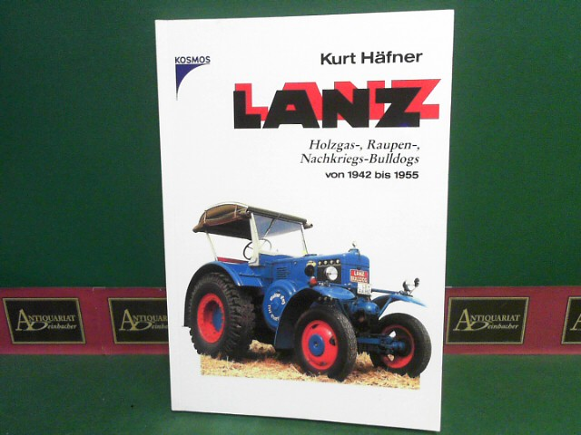 Häfner, Kurt: LANZ - Holzgas-, Raupen-, Nachkriegs-Bulldogs von 1942 bis 1955. 1.Auflage,