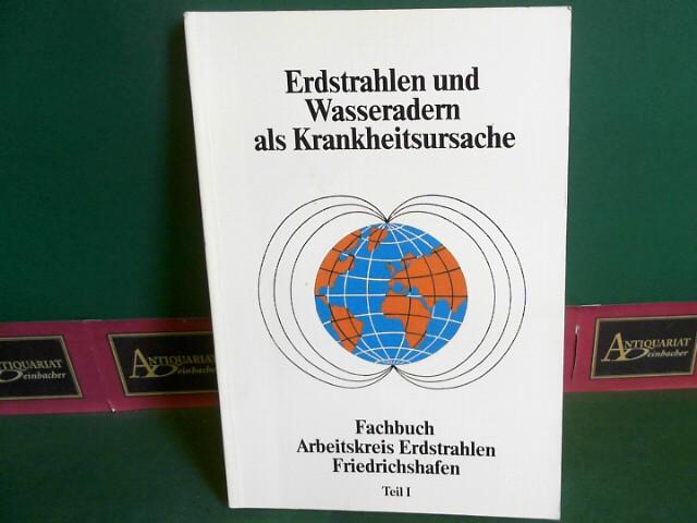 Erdstrahlen und Wasseradern als Krankheitsursache - Teil 1. (= Fschbuch Arbeitskreis Erdstrahlen). 1.Auflage,