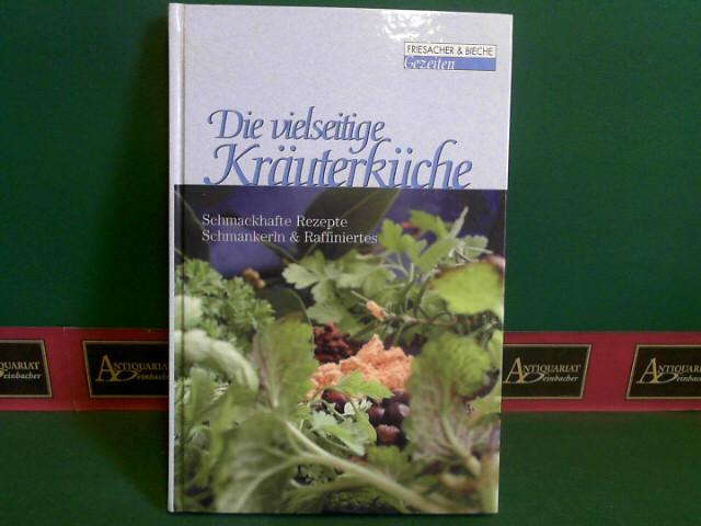 Die vielseitige Kräuterküche - Schmackhafte Rezepte, Achmankerln & Raffiniertes. 1.Auflage,