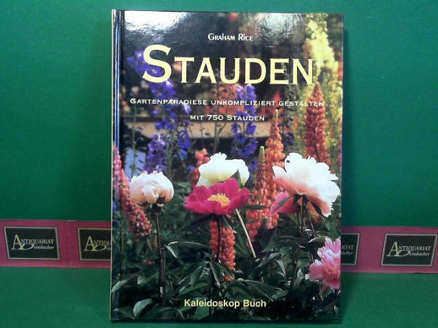Stauden - Gartenparadiese unkompliziert gestalten mit 750 Stauden. 1.Auflage,