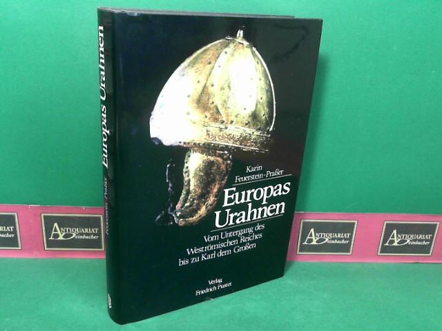 Feuerstein-Praßer, Karin: Europas Urahnen - Vom Untergang des Weströmischen Reiches bis zu Karl dem Großen. 1.Auflage,