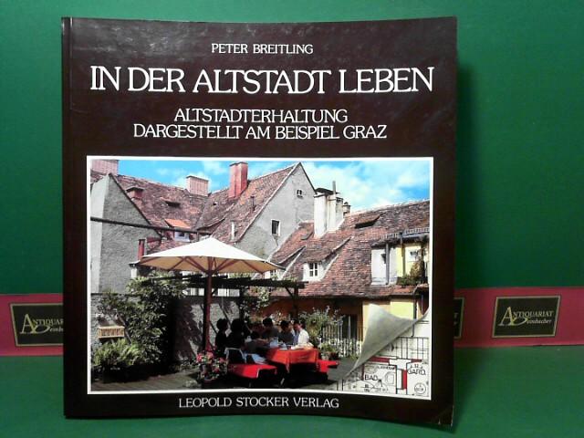 In der Altstadt leben - Altstadterhaltung dargestellt am Beispiel Graz. 1.Auflage,