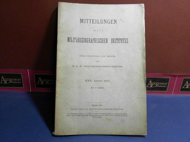 Mitteilungen des k.u.k. Militärgeographischen Institutes - XXX. Band, 1911, Herausgegeben vom k.u.k. Reichskriegsministeriums. 1. Aufl.