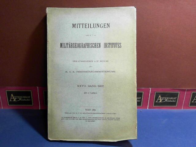 Mitteilungen des k.u.k. Militärgeographischen Institutes - XVII. Band, 1908, Herausgegeben vom k.u.k. Reichskriegsministeriums. 1. Aufl.