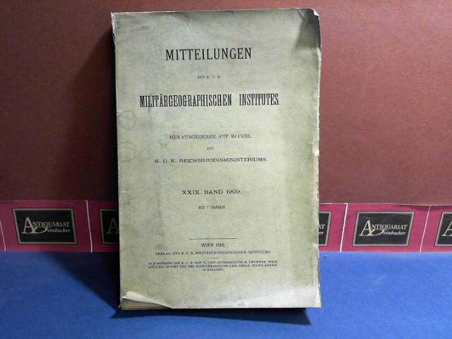 Mitteilungen des k.u.k. Militärgeographischen Institutes - XXIX. Band, 1910, Herausgegeben vom k.u.k. Reichskriegsministeriums. 1. Aufl.