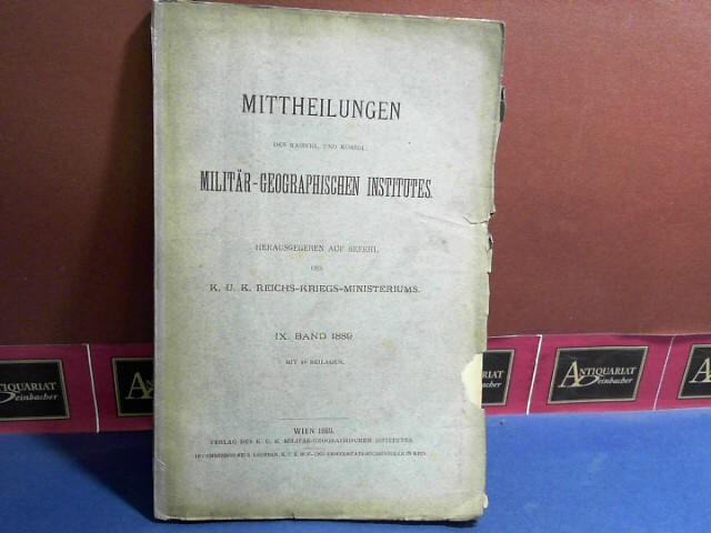 Mittheilungen des k.u.k. Militärgeographischen Institutes - IX. Band, 1889, Herausgegeben vom k.u.k. Reichskriegsministeriums. 1. Aufl.