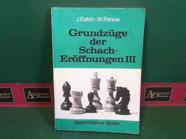 Grundzüge der Schacheröffnungen - Band III: Geschlossene Spiele. 1.Auflage,
