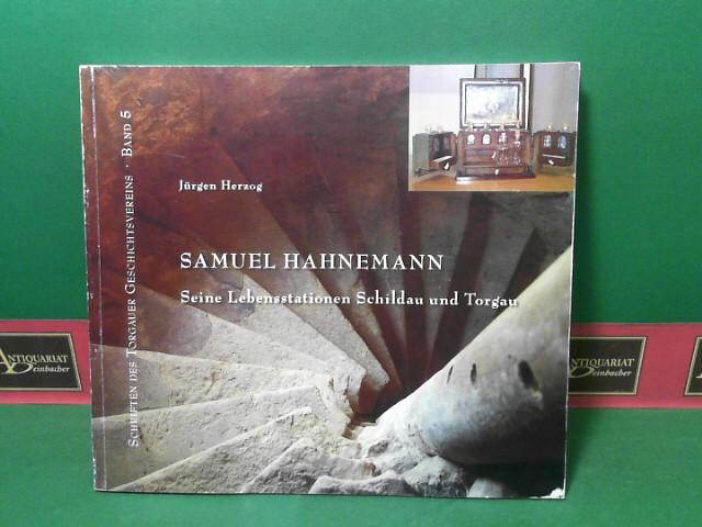 Samuel Hahnemann - Seien Lebensstationen Schildau und Torgau. (= Schriften des Torgauer Geschichtsvereins, Band 5). 1.Auflage,