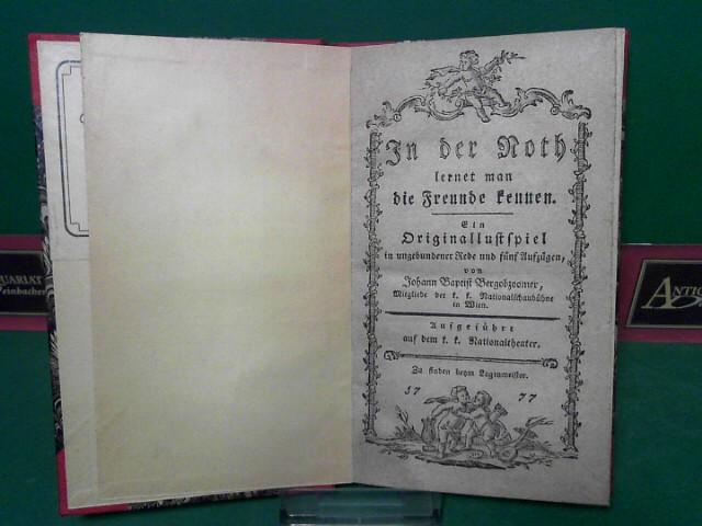 Bergobzoomer, Johann-Baptist: In der Noth lernet man die Freunde kennen - Ein Originallustspiel in ungebundener Rede und 5 Aufzügen. Aufgeführt auf dem k.k.Nationaltheater. 1.Auflage,