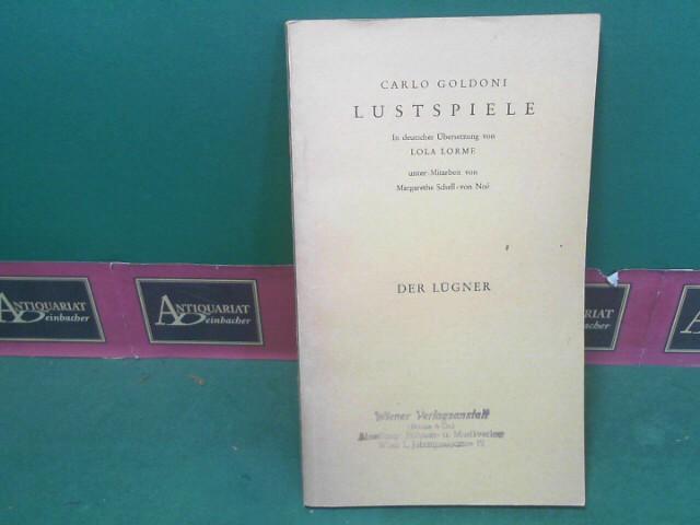 Der Lügner - Lustspiele. In deutscher Übersetzung von Lola Lorme, unter Mitarbeit von Margarethe Schell-von Noe. 1.Auflage,