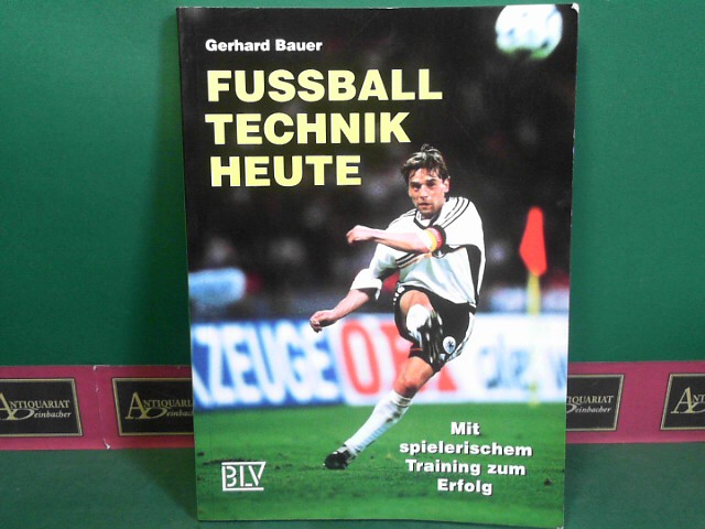 Fußballtechnik heute - Mit spielerischen Training zum Erfolg. 1.Auflage,