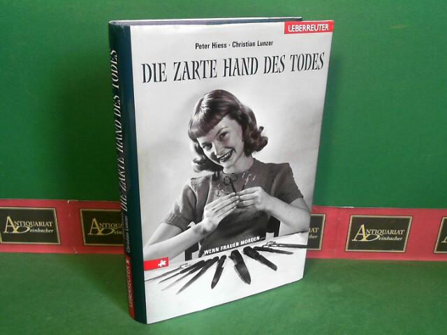 Die zarte Hand des Todes - Wenn Frauen morden... 1.Auflage,
