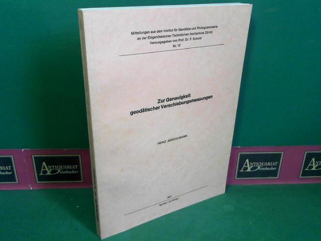 Zur Genauigkeit geodätischer Verschiebungsmessungen. (= Mitteilungen aus dem Institut für Geodäsie und Photogrammetrie, Band 13). 1.Auflage,