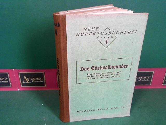 Das Edelweißwunder - Eine Sammlung heiterer und ernster Erzählungen von verschiedenen beliebten Autoren. (= Neue Hubertusbücherei, Band 4). 1. Aufl.