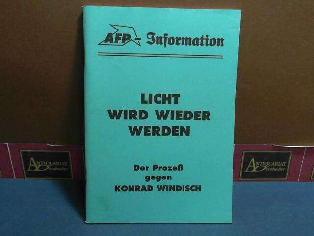 Licht wird wieder werden. Der Prozeß gegen Konrad Windisch. (= AFP-Information. Kommentare zum Zeitgeschehen, Folge 394). 1.Auflage,