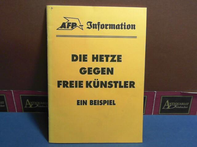 Die Hetze gegen freie Künstler. Ein Beispiel. (= AFP-Information. Kommentare zum Zeitgeschehen, Folge 311). 1.Auflage,