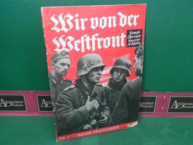 Wir von der Westfront. (= Wehrpolitische Schriftenreihe, Kleine Kriegshefte, Heft 1). 1.Auflage,