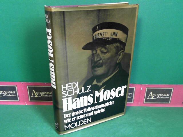 Schulz, Hedi: Hans Moser. Der große Volksschauspieler wie er lebte und spielte. 1. Auflage