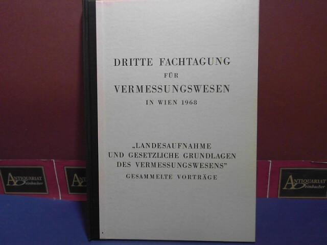 Dritte Fachtagung für Vermessungswesen in Wien 1968. Landesaufnahme und gesetzliche Grundlagen des Vermessungswesens. Gesammelte Vorträge. 1.Auflage,