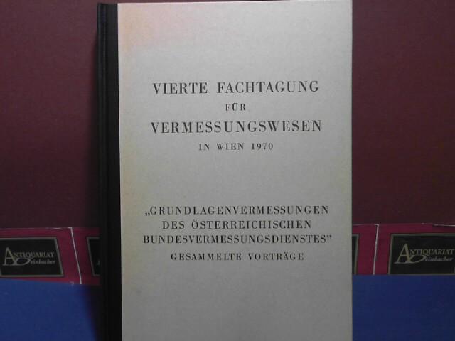 Vierte Fachtagung für Vermessungswesen in Wien 1970. Grundlagevermessungen des österreichischen Bundesvermessungsdienstes. Gesammelte Vorträge. 1.Auflage,