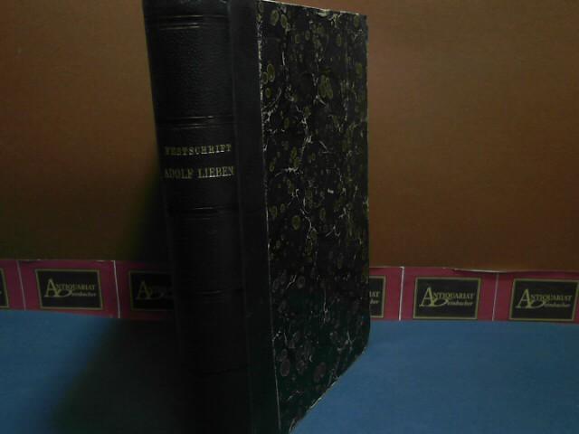 Festschrift Adolf Lieben zum fünfzigsten Doktorjulibäum und zum siebzigsten Geburtstage von Freunden, Verehrern und Schülern gewidmet. 1.Auflage,