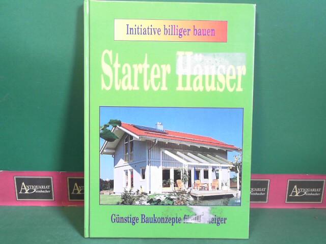 Starter Häuser - Günstige Baukonzepte für Einsteiger. Initiative billiger bauen. 1.Auflage,