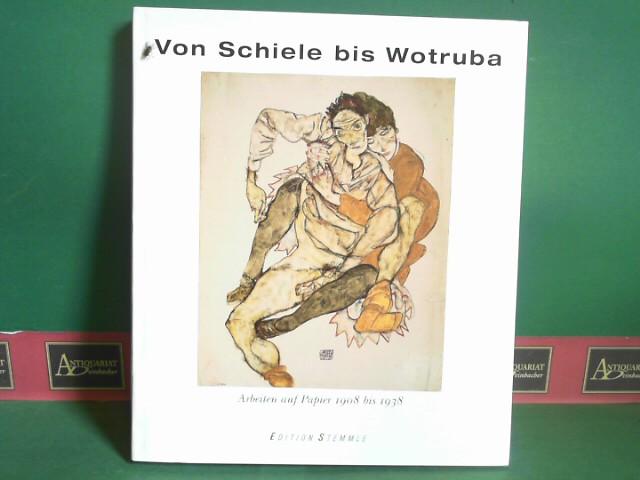 Von Schiele bis Wotruba - Arbeiten auf Papier 1908 bis 1938. 1.Auflage,