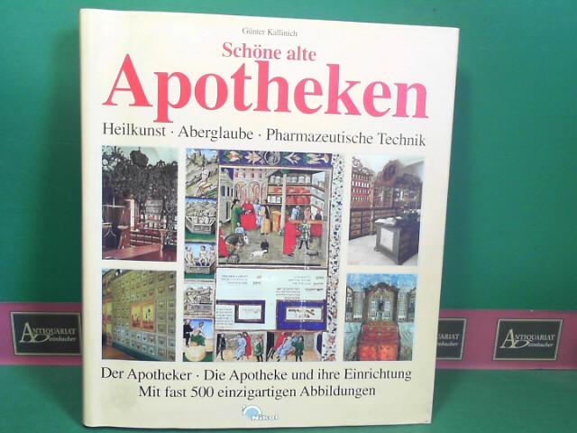 Schöne alte Apotheken - Heilkunst, Aberglaube, Pharmazeutische Technik - Der Apotheker - Die Apotheke und ihre Einrichtungen. 1.Auflage,