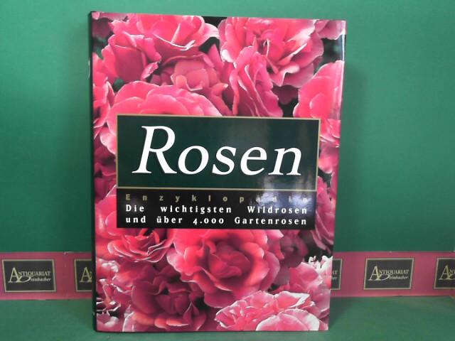 Rosen Enzyklopädie - Die wichtigsten Wildrosen und über 4000 Gartenrosen. 1.Auflage,